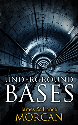 Book: UNDERGROUND BASES - Subterranean Military Facilities and the Cities Beneath Our Feet (The Underground Knowledge Series Book 7) by Lance Morcan