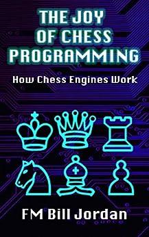 [FM Bill Jordan]のThe Joy of Chess Programming: How Chess Engines Work (English Edition)
