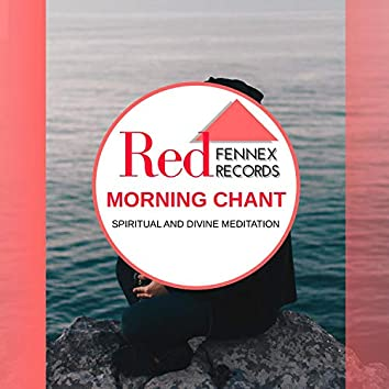 Morning Chant - Spiritual And Divine Meditation