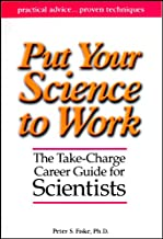 Put Your Science to Work: The Take-Charge Career Guide for Scientists (Special Publications Book 53)