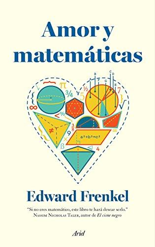 Amor y matemáticas: El corazón de la realidad oculta eBook ...