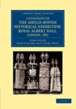 Catalogue of the Anglo-Jewish Historical Exhibition, Royal Albert Hall, London, 1887 (Cambridge Library Collection - British and Irish History, General)