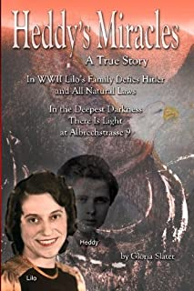 Heddy's Miracles - A True Story: Lilo's Family Defies Hitler and All Natural Laws - In the Deepest Darkness There is Light...