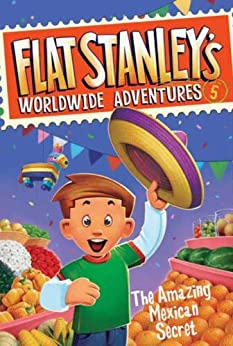 Flat Stanley's Worldwide Adventures #5: The Amazing Mexican Secret by [Jeff Brown, Macky Pamintuan]
