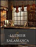 EL LUTHIER DE SALAMANCA: Una lección de música, pero sobre todo de vida.