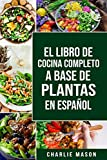 EL LIBRO DE COCINA COMPLETO A BASE DE PLANTAS EN ESPAÑOL/ THE FULL KITCHEN BOOK BASED ON PLANTS IN SPANISH (Spanish Edition)