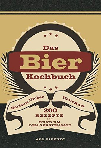 Bierkochbuch: 200 Rezepte rund um den Gerstensaft - Kochen mit Bier