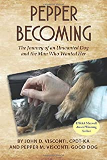 Pepper Becoming: The Journey of an Unwanted Dog and the Man Who Wanted Her