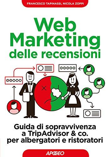 Web marketing delle recensioni. Guida di sopravvivenza a TripAdvisor & co. per albergatori e ristoratori