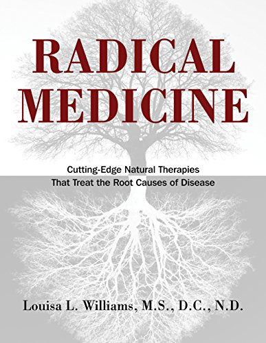 Radical Medicine: Cutting-Edge Natural Therapies That Treat the Root Causes of Disease