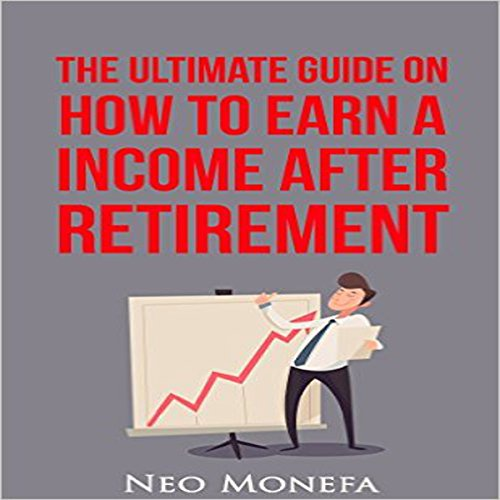 The Ultimate Guide on How to Earn Income After Retirement audiobook cover art