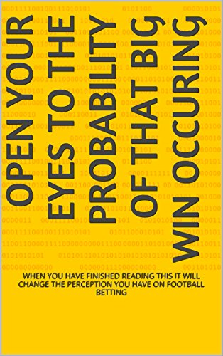 6 Pages To Open Your Eyes To The Probability Of That Big Win Occuring: WHEN YOU HAVE FINISHED READING THIS IT WILL CHANGE THE PERCEPTION YOU HAVE ON FOOTBALL BETTING (English Edition)