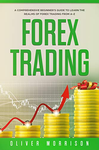 Forex Trading: A Comprehensive beginner's guide to learn the realms of Forex trading from A-Z (English Edition)