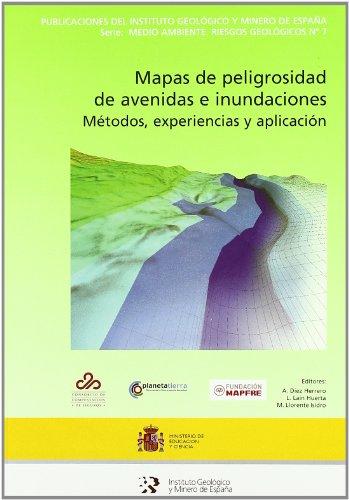 Mapas de peligrosidad de avenidas e inundaciones: Métodos, experiencias y aplicación: 7 (Medio ambiente. Riesgos geológicos)