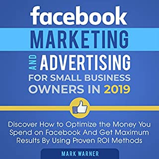 Facebook Marketing and Advertising for Small Business Owners in 2019     Discover How to Optimize the Money You Spend on Facebook and Get Maximum Results by Using Proven ROI Methods              By:                                                                                                                                 Mark Warner                               Narrated by:                                                                                                                                 Seth Thompson                      Length: 3 hrs and 6 mins     25 ratings     Overall 5.0