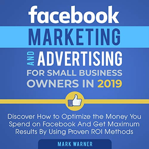 Facebook Marketing and Advertising for Small Business Owners in 2019 audiobook cover art