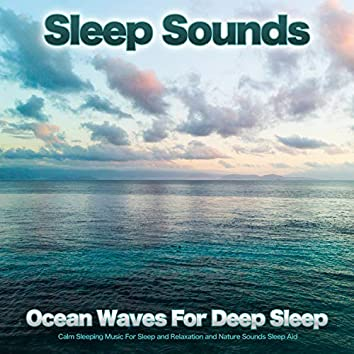 Sleep Sounds: Ocean Waves For Deep Sleep, Calm Sleeping Music For Sleep and Relaxation and Nature Sounds Sleep Aid