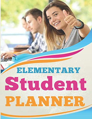 Elementary Student Planner: Student Planner for High School, College and University - Best Gift for Students
