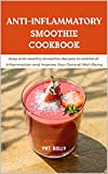 Anti-Inflammatory Smoothie Cookbook: Easy and Healthy Smoothie Recipes to Get Rid of Inflammation and Improve Your General Well-Being (English Edition)