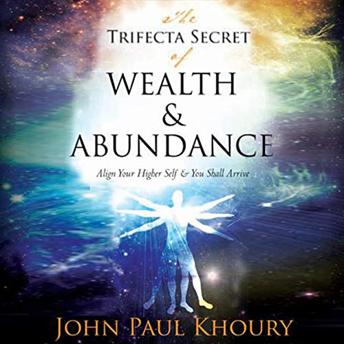 The Trifecta Secret of Wealth & Abundance: Align Your Higher Self & You Shall Arrive cover art