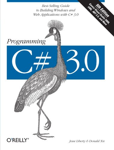 Programming C# 3.0: Best-Selling Guide to Building Windows and Web Applications with C# 3.0