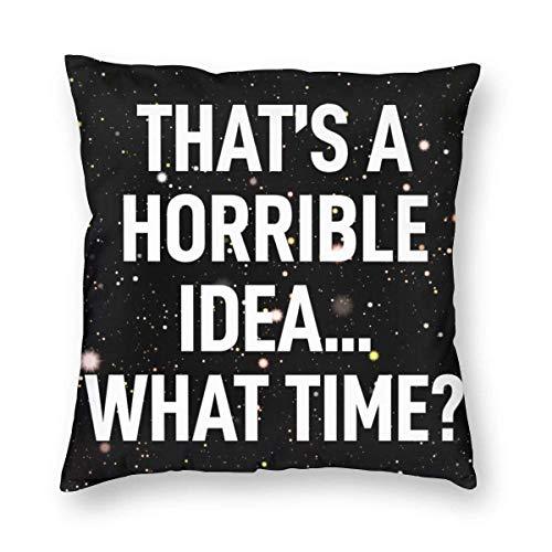 VJSDIUD Funda de Almohada Que es una Idea Horrible A qué Hora Fundas de Microfibra Cojín Suave Funda de Almohada estándar para Hombres, Mujeres, hogar, Exterior, Decorativo, sofá Cama, 20 'x 20'