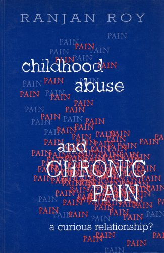 Roy, R: Childhood Abuse and Chronic Pain: A Curious Relationship?