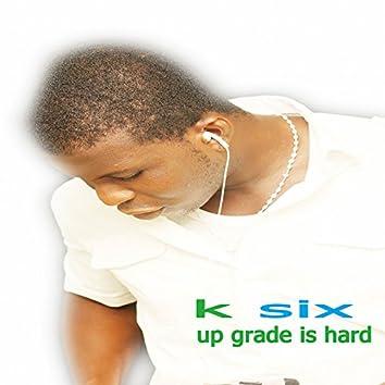 Up Grade Is Hard