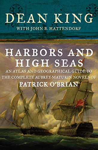 Download Harbors and High Seas: An Atlas and Geographical Guide to the Complete Aubrey-Maturin Novels of Patrick O'Brian (English Edition) B007DFUMC6