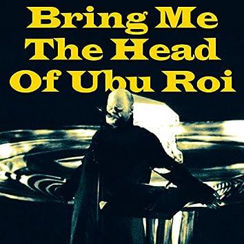 Bring Me The Head Of Ubu Roi