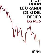 I principi per capire le grandi crisi del debito (Italian Edition)