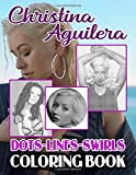 Christina Aguilera Dots Lines Swirls Coloring Book: High-Quality An Adult Activity New Kind Book Christina Aguilera A Fun Gift