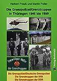 Die Grenzpolizei/Grenztruppen in Thüringen 1946 bis 1990: Grenzpolizei/Deutsche Grenzpolizei - Die Grenztruppen der NVA - Grenztruppen der DDR