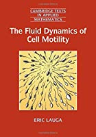 The Fluid Dynamics of Cell Motility (Cambridge Texts in Applied Mathematics, Series Number 62)