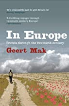 [In Europe: Travels Through the Twentieth Century] [By: Mak, Geert] [March, 2008]