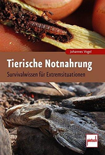 Tierische Notnahrung: Survivalwissen für Extremsituationen