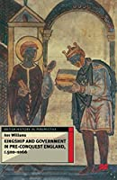 Kingship and Government in Pre-Conquest England c.500-1066 (British History in Perspective)