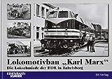Lokomotivbau 'Karl Marx': Die Lokschmiede der DDR in Babelsberg
