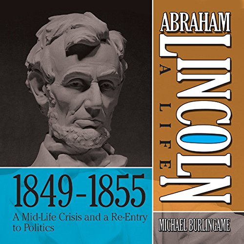 Abraham Lincoln: A Life 1849-1855: A Mid-Life Crisis and a Re-Entry to Politics copertina