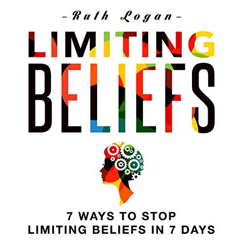 Limiting Beliefs: 7 Ways to Stop Limiting Beliefs in 7 Days audiobook cover art