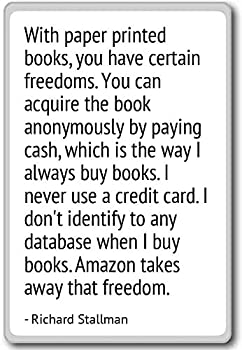 With paper printed books you have certain.. - Richard Stallman - quotes fridge magnet White