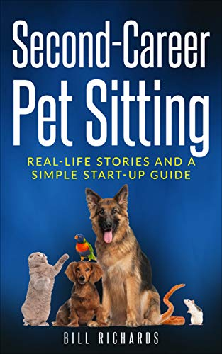 Second-Career Pet Sitting: Real-life stories and a simple start-up guide