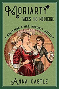 Moriarty Takes His Medicine (The Professor & Mrs. Moriarty Mystery Series Book 2)