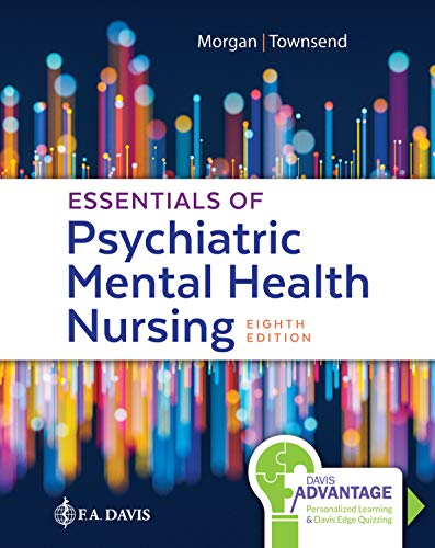 Compare Textbook Prices for Davis Advantage for Essentials of Psychiatric Mental Health Nursing: Concepts of Care in Evidence-Based Practice 8 Edition ISBN 9780803676787 by Morgan RN  MSN  APRN-CNS, Karyn I.,Townsend DSN  PMHCNS-BC-Retired, Mary C.