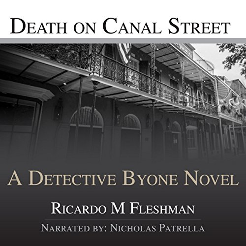 Death on Canal Street     Detective Byone Novel, Book 4              By:                                                                                                                                 Ricardo Fleshman                               Narrated by:                                                                                                                                 Nicholas Patrella                      Length: 4 hrs and 28 mins     3 ratings     Overall 3.0