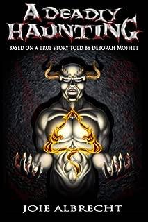 A Deadly Haunting: Based a True Story told by Deborah Moffitt