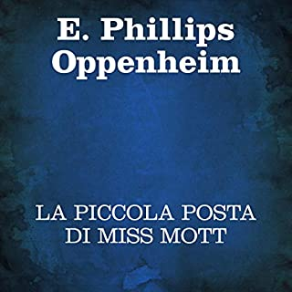 La piccola posta di Miss Mott                   Di:                                                                                                                                 E. Phillips Oppenheim                               Letto da:                                                                                                                                 Silvia Cecchini                      Durata:  6 ore e 33 min     5 recensioni     Totali 3,8
