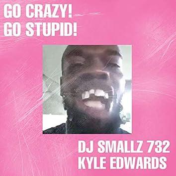 Go Crazy Go Stupid
