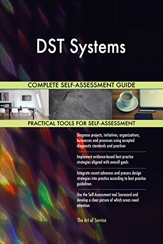 DST Systems All-Inclusive Self-Assessment - More than 720 Success Criteria, Instant Visual Insights, Comprehensive Spreadsheet Dashboard, Auto-Prioritized for Quick Results