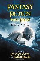 Fantasy Fiction into Film: Essays